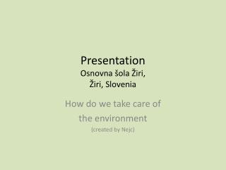 Presentation Osnovna �ola �iri,  �iri,  Slovenia