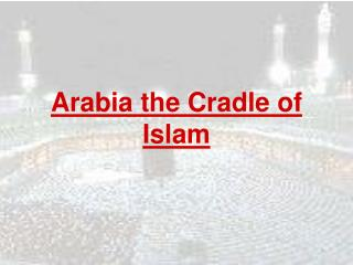 Arabia the Cradle of Islam