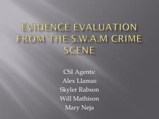 Evidence Evaluation from the S.W.A.M Crime Scene