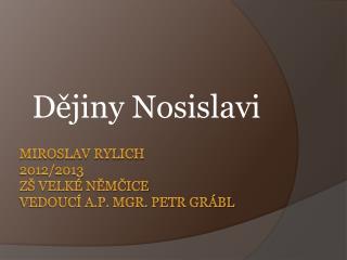 Miroslav Rylich 2012/2013 ZŠ velké  Němčice Vedoucí A.P. Mgr. Petr Grábl