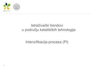 Istraživački trendovi  u području katalitičkih tehnologija Intenzifikacija procesa (PI)