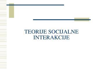 TEORIJE SOCIJALNE INTERAKCIJE