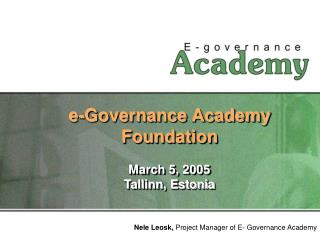 e-Governance Academy Foundation March 5, 2005 Tallinn, Estonia