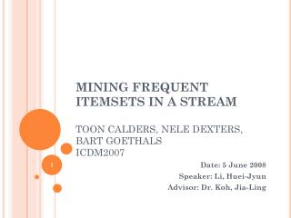 MINING FREQUENT ITEMSETS IN A STREAM TOON CALDERS, NELE DEXTERS, BART GOETHALS ICDM2007