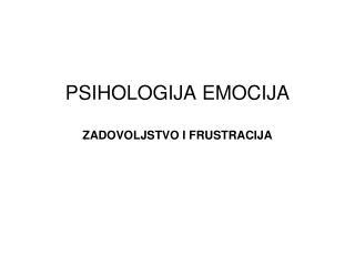 PSIHOLOGIJA EMOCIJA ZADOVOLJSTVO I FRUSTRACIJA