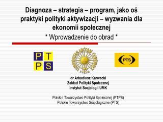 dr Arkadiusz Karwacki Zakład Polityki Społecznej  Instytut Socjologii UMK