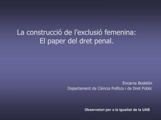 La construcci� de l�exclusi� femenina:  El paper del dret penal.