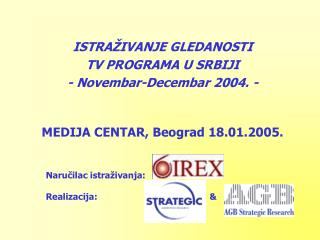 ISTRAŽIVANJE GLEDANOST I TV PROGRAMA  U SRBIJI -  Novembar-Decembar  2004.  -