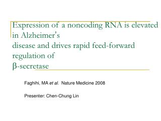 Faghihi, MA  et al .  Nature Medicine 2008 Presenter: Chen-Chung Lin