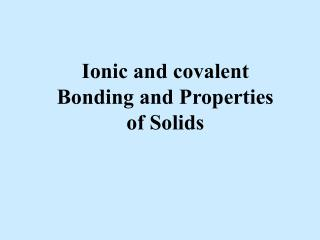 Ionic and covalent Bonding and Properties of Solids