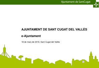 AJUNTAMENT DE SANT CUGAT DEL VALLÈS e-Ajuntament 18 de març de 2010, Sant Cugat del Vallès