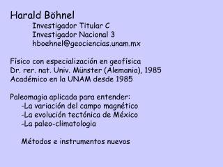 Harald Böhnel Investigador Titular C Investigador Nacional 3 hboehnel@geociencias.unam.mx