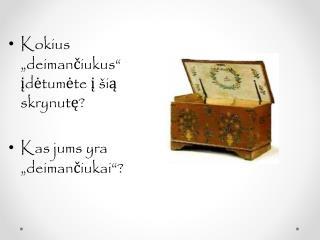 """Kokius  """" deiman č iukus""""  įdėtumėte į šią skryn u tę? Kas jums yra """"deimančiukai""""?"""