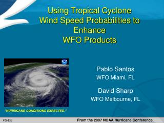 Using Tropical Cyclone Wind Speed Probabilities to Enhance WFO Products