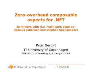 Peter Sestoft IT University of Copenhagen IFIP WG 2.11 meeting 5, 21 August 2007