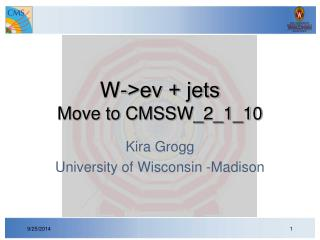 W->eν + jets Move to CMSSW_2_1_10