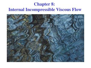 Chapter 8:  Internal Incompressible Viscous Flow