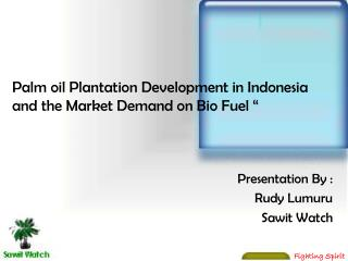 Palm oil Plantation Development in Indonesia  and the Market Demand on Bio Fuel ""