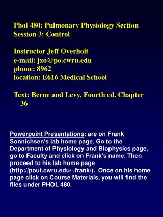 Phol 480: Pulmonary Physiology Section Session 3: Control  Instructor Jeff Overholt e-mail: jxopo.cwru phone: 8962 locat