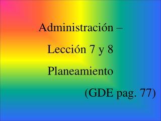 Administración –  Lección 7 y 8 Planeamiento (GDE pag. 77)