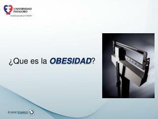 ¿Que es la  OBESIDAD ?