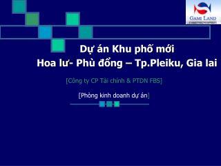 Dự án Khu phố mới  Hoa lư- Phù đổng – Tp.Pleiku, Gia lai