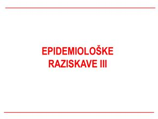 EPIDEMIOLOŠKE RAZISKAVE III