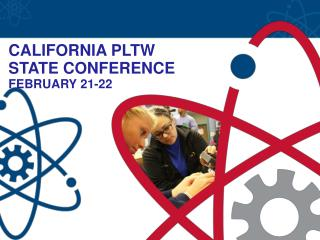 CALIFORNIA PLTW  STATE CONFERENCE  FEBRUARY 21-22