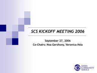 SCS KICKOFF MEETING 2006  September 27, 2006 Co-Chairs: Noa Gershony, Veronica Hsia