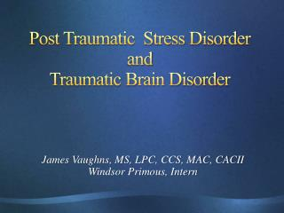 Post Traumatic  Stress Disorder  and  Traumatic Brain Disorder