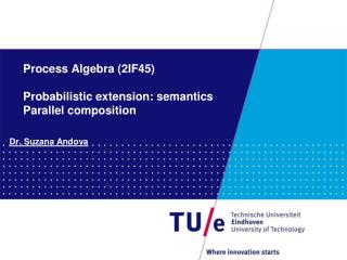Process Algebra (2IF45) Probabilistic extension: semantics Parallel composition