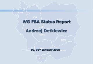 WG FBA Status Report Andrzej Detkiewicz IG, 30 t y January  200 8