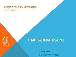 OZIRISZ FÖLDJÉN VETÉLKEDŐ 2012-2013