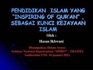 """PENDIDIKAN  ISLAM YANG   """"INSPIRING OF QUR'AN"""" ,   SEBAGAI KUNCI KEJAYAAN ISLAM"""