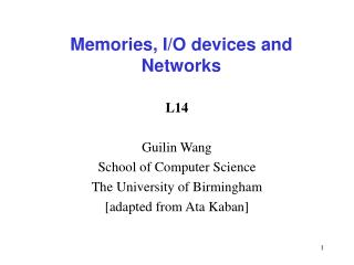 Memories, I/O devices and Networks