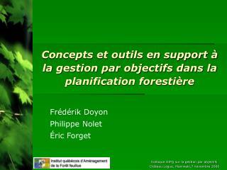Concepts et outils en support   la gestion par objectifs dans la planification foresti re