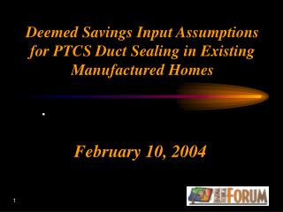 Deemed Savings Input Assumptions for PTCS Duct Sealing in Existing Manufactured Homes