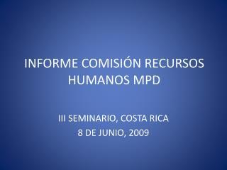 INFORME COMISI�N RECURSOS HUMANOS MPD