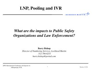 What are the impacts to Public Safety Organizations and Law Enforcement    Barry Bishop Director of Numbering Services,