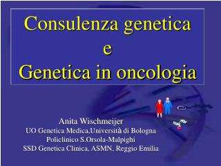 Consulenza genetica  e  Genetica in oncologia