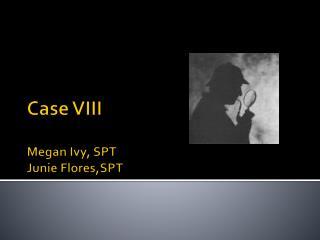 Case VIII Megan Ivy, SPT Junie Flores,SPT