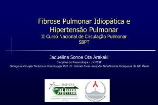 Fibrose Pulmonar Idiopática e  Hipertensão Pulmonar II Curso Nacional de Circulação Pulmonar SBPT