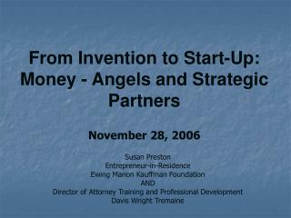 From Invention to Start-Up: Money - Angels and Strategic Partners November 28, 2006