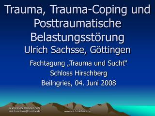 Trauma, Trauma-Coping und Posttraumatische Belastungsstörung Ulrich Sachsse, Göttingen