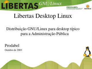 Libertas Desktop Linux Distribuição GNU/Linux para desktop típico para a Administração Pública