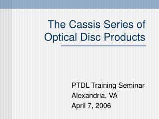 The Cassis Series of Optical Disc Products