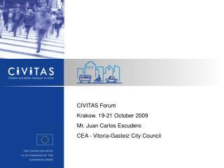 CIVITAS Forum Krakow. 19-21 October 2009 Mr. Juan Carlos Escudero