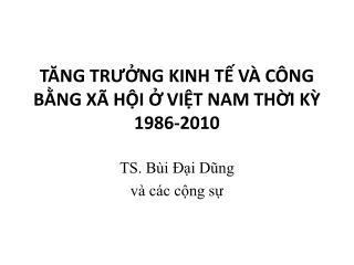 TĂNG TRƯỞNG KINH TẾ VÀ CÔNG BẰNG XÃ HỘI Ở VIỆT NAM THỜI KỲ 1986-2010