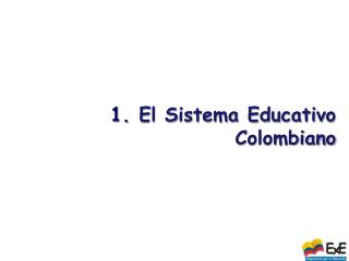1.  El Sistema Educativo Colombiano