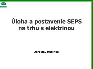 Úloha a postavenie  SEPS  na  trhu selektri n ou